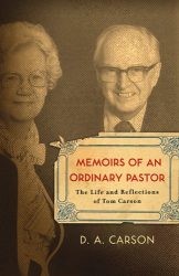 D. A. Carson: Memoirs of an Ordinary Pastor: The Life and Reflections of Tom Carson