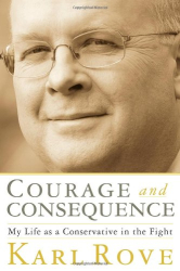 Karl Rove: Courage and Consequence: My Life as a Conservative in the Fight