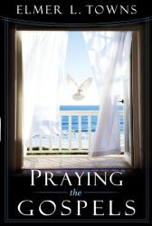 Elmer L. Towns: Praying the Gospels (Praying the Scriptures) (Praying the Scriptures) (Praying the Scriptures (Destiny Images))