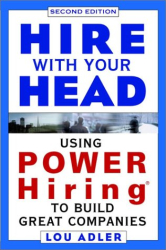 Lou Adler: Hire With Your Head: Using POWER Hiring to Build Great Teams, 2nd Edition