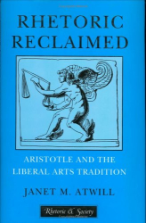 Janet M. Atwill: Rhetoric Reclaimed: Aristotle and the Liberal Arts Tradition (Rhetoric and Society Series)