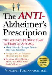 Vincent Fortanasce: The Anti-Alzheimer's Prescription: The Science-Proven Plan to Start at Any Age