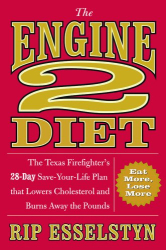 Rip Esselstyn: The Engine 2 Diet: The Texas Firefighter's 28-Day Save-Your-Life Plan that Lowers Cholesterol and Burns Away the Pounds