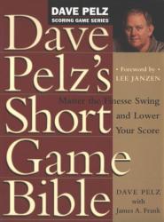 Dave Pelz: Dave Pelz's Short Game Bible (Dave Pelz Scoring Game Series)