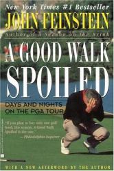 John Feinstein: A Good Walk Spoiled : Days and Nights on the PGA Tour