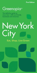 LLC The Green Media Group: Greenopia, New York City: The Definitive Guide to More Than 1,300 Eco-Friendly Businesses and Resources (Greenopia series)