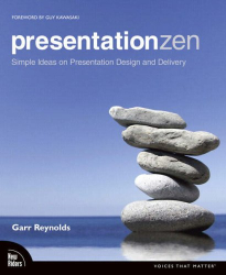Garr Reynolds: Presentation Zen: Simple Ideas on Presentation Design and Delivery (Voices That Matter)