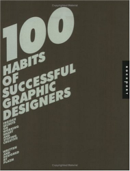 Josh Berger: 100 Habits of Successful Graphic Designers: Insider Secrets from Top Designers on Working Smart and Staying Creative