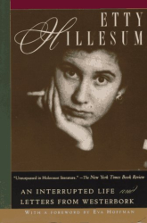 Etty Hillesum: Etty Hillesum: An Interrupted Life the Diaries, 1941-1943 and Letters from Westerbork