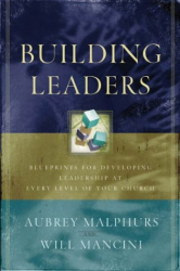 Aubrey Malphurs: Building Leaders: Blueprints for Developing Leadership at Every Level of Your Church