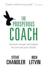 Steve Chandler: The Prosperous Coach: Increase Income and Impact for You and Your Clients