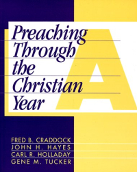 John H. Hayes, Carl R. Holladay, Gene M. Tucker, & Fred B. Craddock: Preaching Through the Christian Year: Year A : A Comprehensive Commentary on the Lectionary