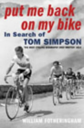 William Fotheringham: Put Me Back on My Bike: In Search of Tom Simpson