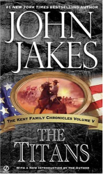 John Jakes: The Titans (Kent Family Chronicles) Voume 5