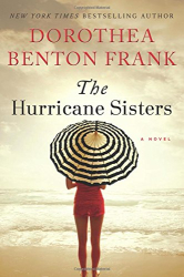 Dorothea Benton Frank: The Hurricane Sisters: A Novel