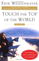 Erik Weihenmayer: Touch the Top of the World: A Blind Man's Journey to Climb Farther than the Eye Can See: My Story