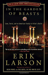 Erik Larson: In the Garden of Beasts: Love, Terror, and an American Family in Hitler's Berlin