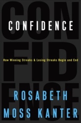 Rosabeth Moss Kanter: Confidence: How Winning Streaks and Losing Streaks Begin and End