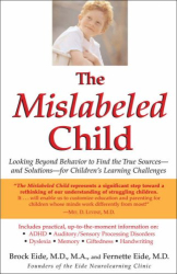 Brock Eide: The Mislabeled Child: Looking Beyond Behavior to Find the True Sources and Solutions for Children's Learning Challenges