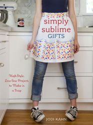 Jodi Kahn: Simply Sublime Gifts: High-Style, Low-Sew Projects to Make in a Snap