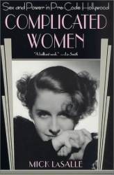 Mick LaSalle: Complicated Women: Sex and Power in Pre-Code Hollywood