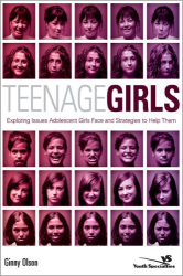 Ginny Olson: Teenage Girls: Exploring Issues Adolescent Girls Face and Strategies to Help Them (YS)