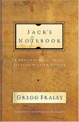 Gregg Fraley: Jack's Notebook: A business novel about creative problem solving