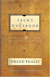 Gregg Fraley: Jack's Notebook: A business novel about creative problem solving