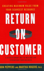 Don Peppers: Return on Customer: Creating Maximum Value From Your Scarcest Resource