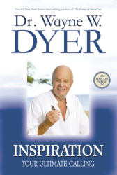 Wayne W. Dyer: Inspiration: Your Ultimate Calling