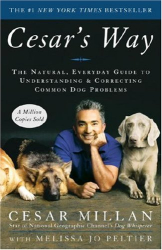 Cesar Millan: Cesar's Way: The Natural, Everyday Guide to Understanding and Correcting Common Dog Problems