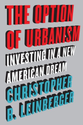 Christopher B. Leinberger: The Option of Urbanism: Investing in a New American Dream
