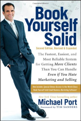 Michael Port: Book Yourself Solid: The Fastest, Easiest, and Most Reliable System for Getting More Clients Than You Can Handle Even if You Hate Marketing and Selling
