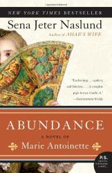 Sena Jeter Naslund: Abundance, A Novel of Marie Antoinette (P.S.)