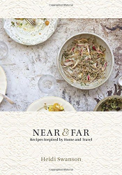 Heidi Swanson: Near & Far: Recipes Inspired by Home and Travel