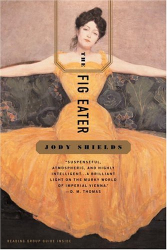 Jody Shields: The Fig Eater: A Novel