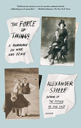 Alexander Stille: The Force of Things: A Marriage in War and Peace