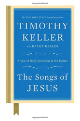 Timothy Keller: The Songs of Jesus: A Year of Daily Devotions in the Psalms