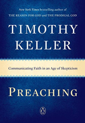 Timothy Keller: Preaching: Communicating Faith in an Age of Skepticism