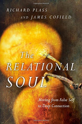 Richard Plass: The Relational Soul: Moving from False Self to Deep Connection