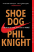 Phil Knight: Shoe Dog: A Memoir by the Creator of Nike