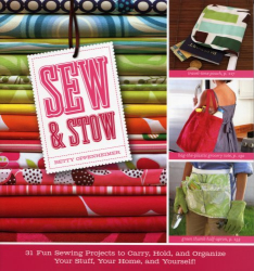 Betty Oppenheimer: Sew & Stow: 31 Fun Sewing Projects to Carry, Hold, and Organize Your Stuff, Your Home, and Yourself!