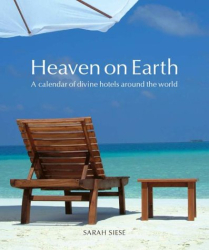 Sarah Siese: Heaven on Earth: A Calendar of Divine Hotels Around the World