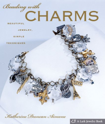 Katherine Duncan Aimone: Beading with Charms: Beautiful Jewelry, Simple Techniques (A Lark Jewelry Book)
