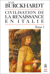 Jacob Burckhardt: La civilisation de la Renaissance en Italie, tome 1