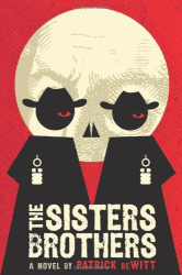 Patrick Dewitt: The Sisters Brothers: A Novel