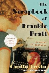 Caroline Preston: The Scrapbook of Frankie Pratt: A Novel in Pictures