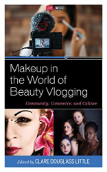 Little, Clare Douglass: Makeup in the World of Beauty Vlogging: Community, Commerce, and Culture