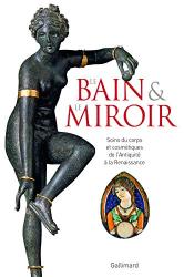 Collectifs: Le Bain et le Miroir: Soins du corps et cosmétiques de l'Antiquité à la Renaissance (Albums Beaux Livres) (French Edition)