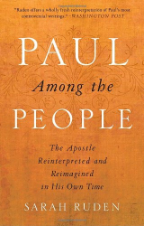 SARAH RUDEN: Paul Among the People: The Apostle Reinterpreted and Reimagined in His Own Time